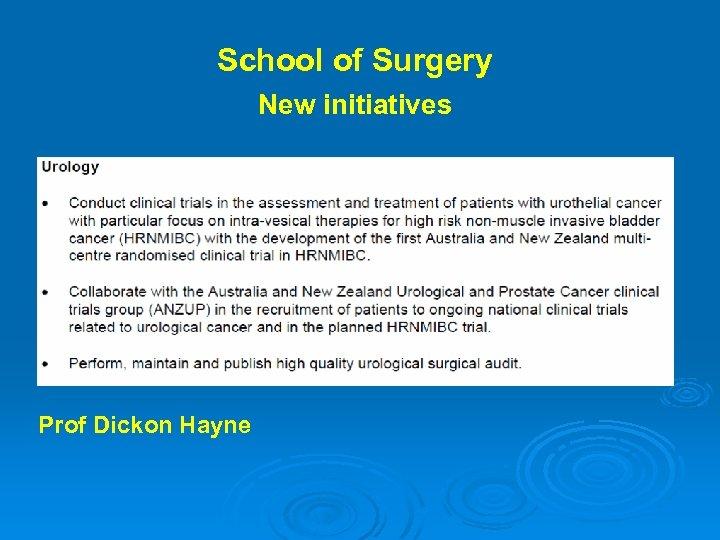 School of Surgery New initiatives Prof Dickon Hayne