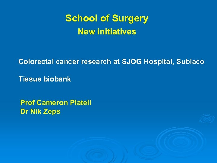 School of Surgery New initiatives Colorectal cancer research at SJOG Hospital, Subiaco Tissue biobank