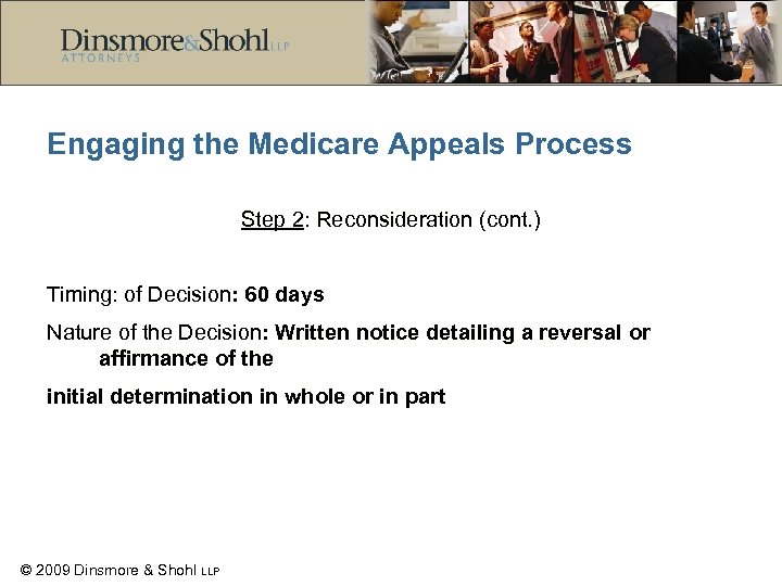 Engaging the Medicare Appeals Process Step 2: Reconsideration (cont. ) Timing: of Decision: 60