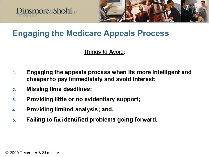 Engaging the Medicare Appeals Process Things to Avoid: 1. Engaging the appeals process when