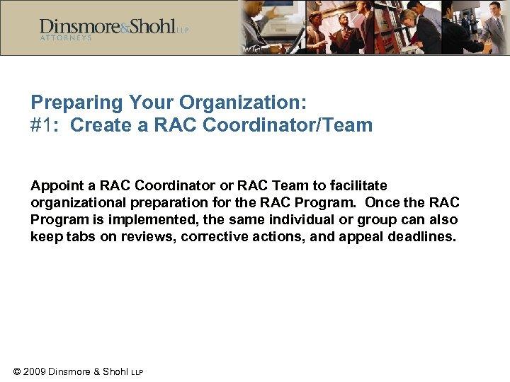 Preparing Your Organization: #1: Create a RAC Coordinator/Team Appoint a RAC Coordinator or RAC