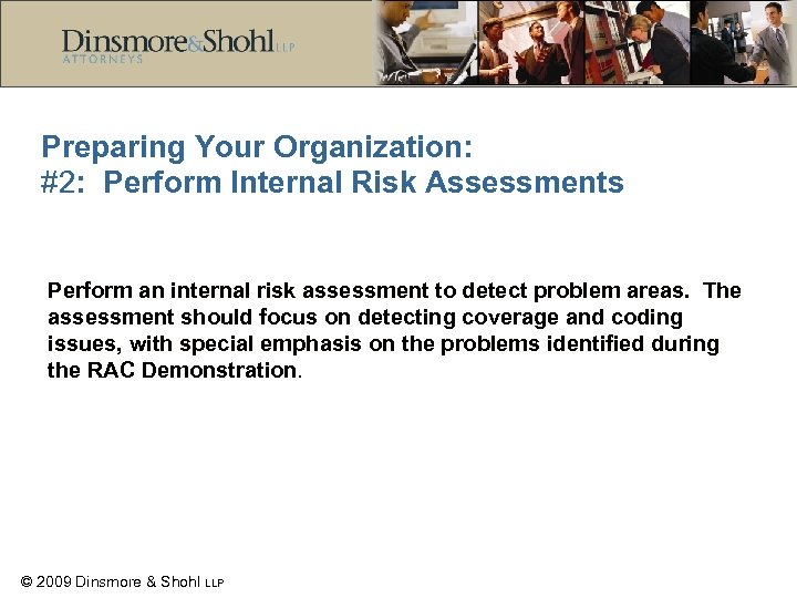 Preparing Your Organization: #2: Perform Internal Risk Assessments Perform an internal risk assessment to