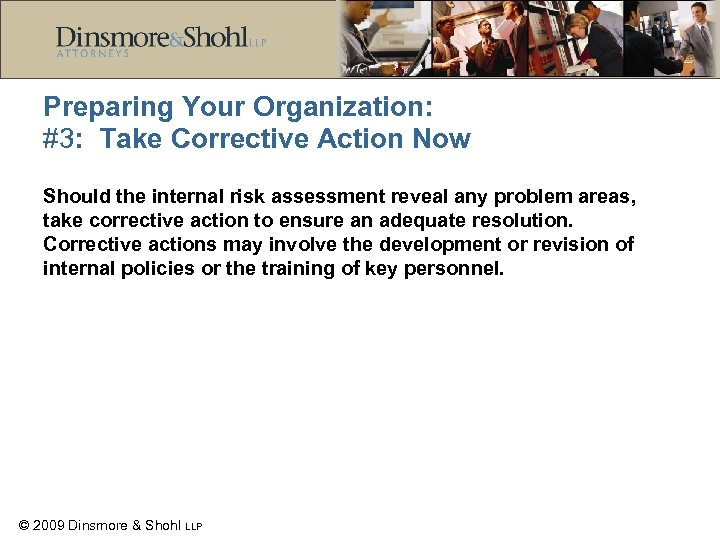 Preparing Your Organization: #3: Take Corrective Action Now Should the internal risk assessment reveal