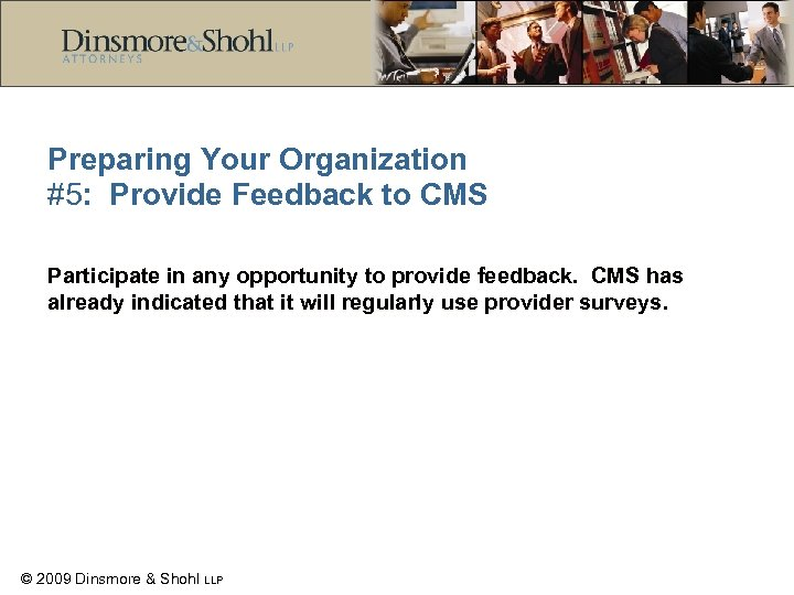 Preparing Your Organization #5: Provide Feedback to CMS Participate in any opportunity to provide