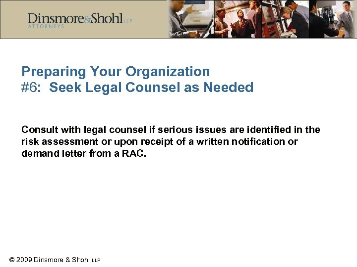 Preparing Your Organization #6: Seek Legal Counsel as Needed Consult with legal counsel if