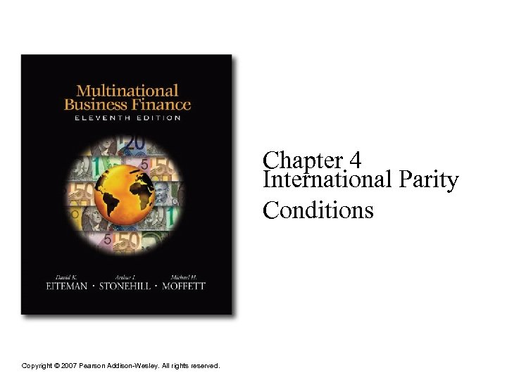Chapter 4 International Parity Conditions Copyright © 2007 Pearson Addison-Wesley. All rights reserved.