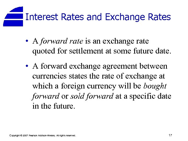 Interest Rates and Exchange Rates • A forward rate is an exchange rate quoted