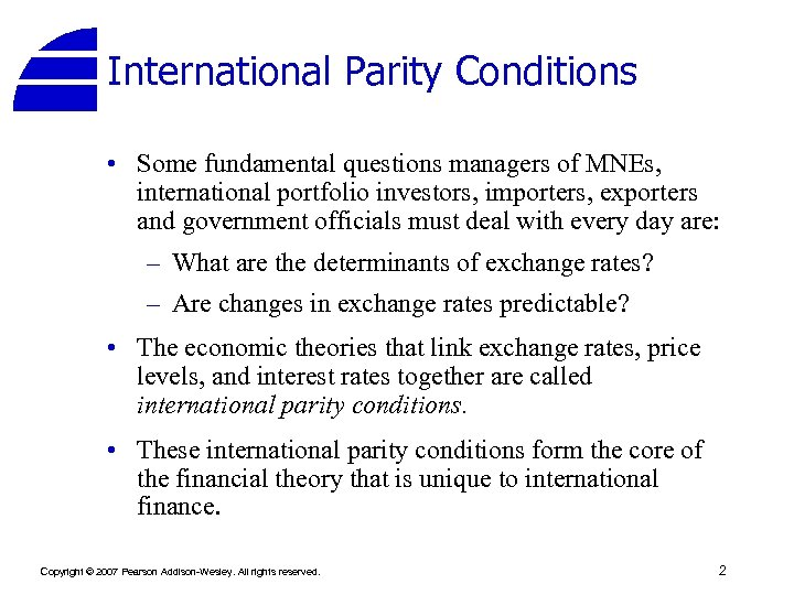 International Parity Conditions • Some fundamental questions managers of MNEs, international portfolio investors, importers,