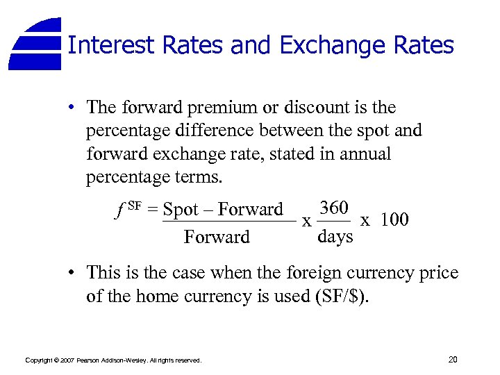 Interest Rates and Exchange Rates • The forward premium or discount is the percentage