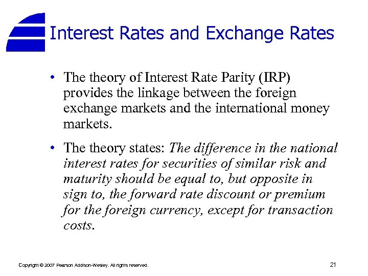 Interest Rates and Exchange Rates • The theory of Interest Rate Parity (IRP) provides
