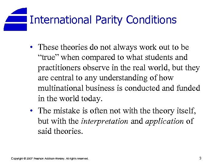 "International Parity Conditions • These theories do not always work out to be ""true"""