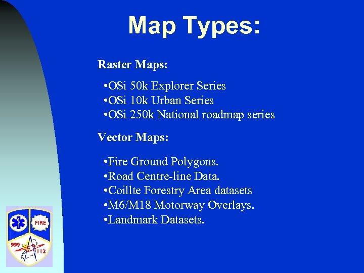 Map Types: Raster Maps: • OSi 50 k Explorer Series • OSi 10 k