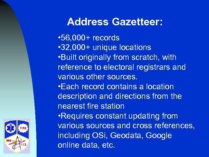 Address Gazetteer: • 56, 000+ records • 32, 000+ unique locations • Built originally