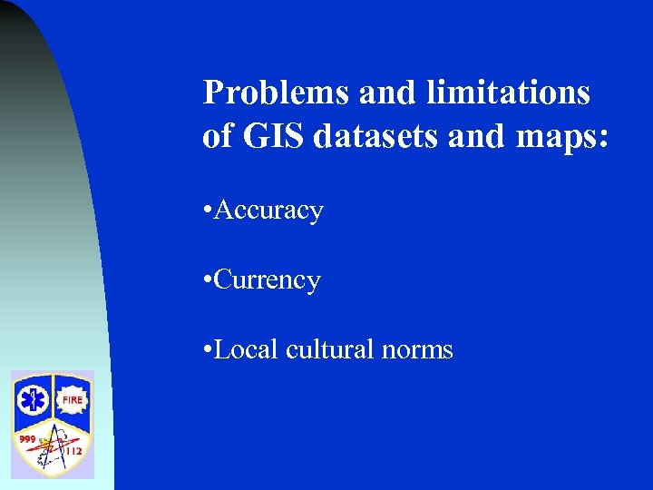 Problems and limitations of GIS datasets and maps: • Accuracy • Currency • Local