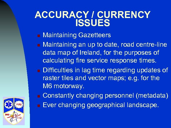ACCURACY / CURRENCY ISSUES n n n Maintaining Gazetteers Maintaining an up to date,