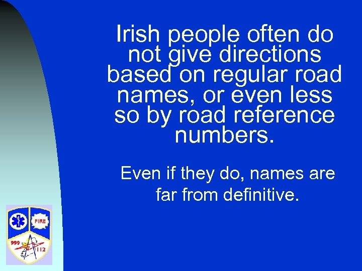 Irish people often do not give directions based on regular road names, or even