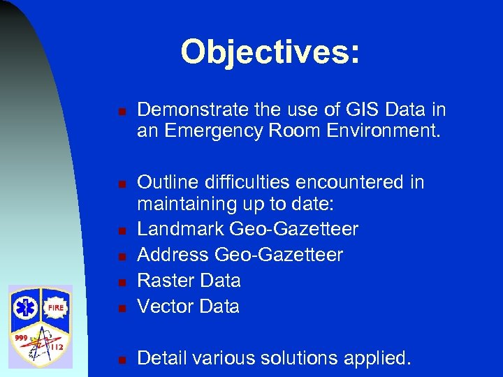 Objectives: n Demonstrate the use of GIS Data in an Emergency Room Environment. n