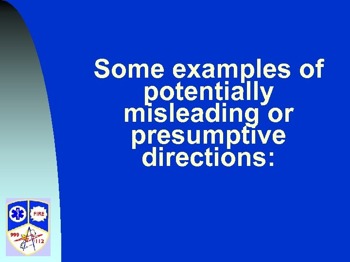 Some examples of potentially misleading or presumptive directions: