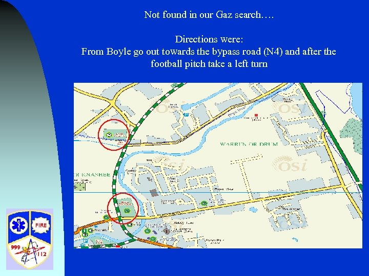 Not found in our Gaz search…. Directions were: From Boyle go out towards the