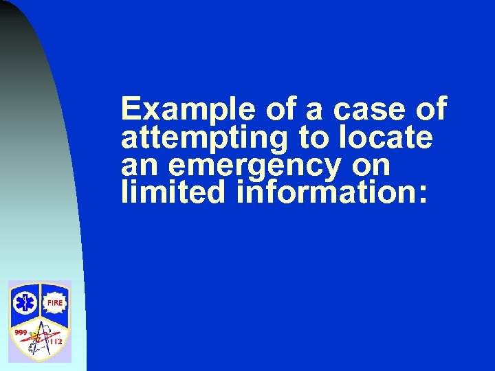 Example of a case of attempting to locate an emergency on limited information: