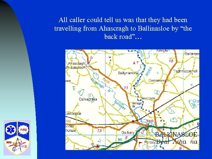 All caller could tell us was that they had been travelling from Ahascragh to