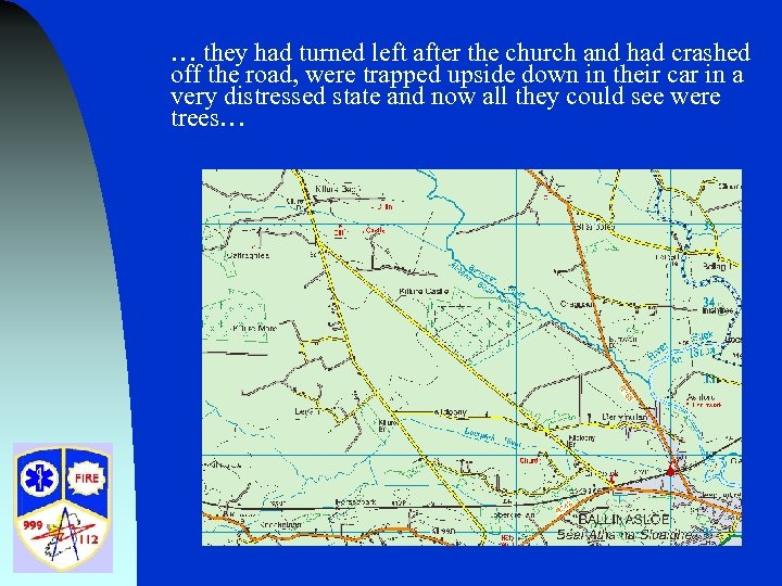 … they had turned left after the church and had crashed off the road,