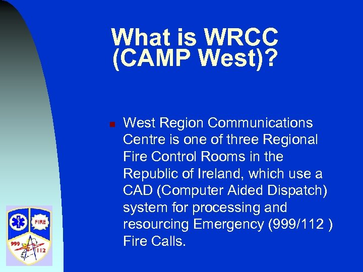 What is WRCC (CAMP West)? n West Region Communications Centre is one of three