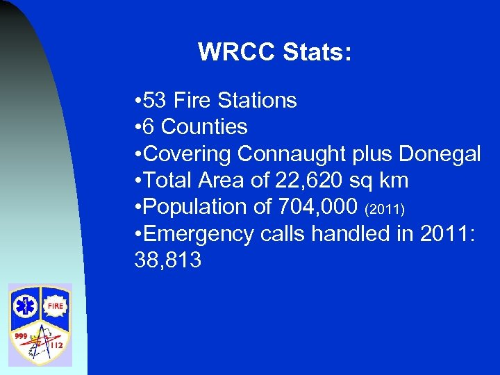 WRCC Stats: • 53 Fire Stations • 6 Counties • Covering Connaught plus Donegal