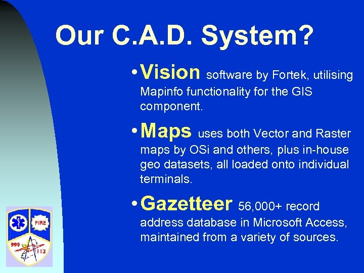 Our C. A. D. System? • Vision software by Fortek, utilising Mapinfo functionality for