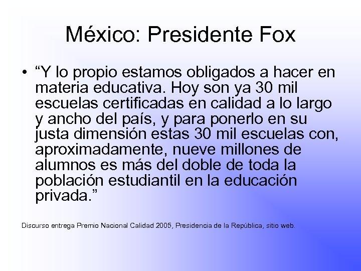"""México: Presidente Fox • """"Y lo propio estamos obligados a hacer en materia educativa."""