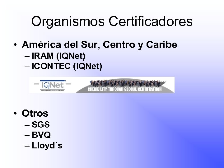 Organismos Certificadores • América del Sur, Centro y Caribe – IRAM (IQNet) – ICONTEC