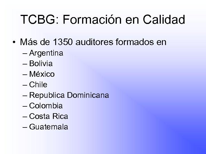 TCBG: Formación en Calidad • Más de 1350 auditores formados en – Argentina –