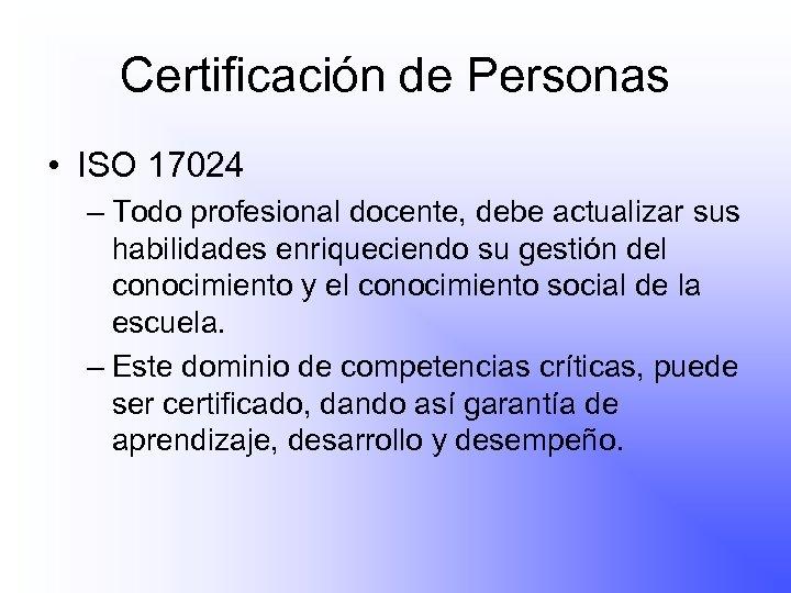 Certificación de Personas • ISO 17024 – Todo profesional docente, debe actualizar sus habilidades