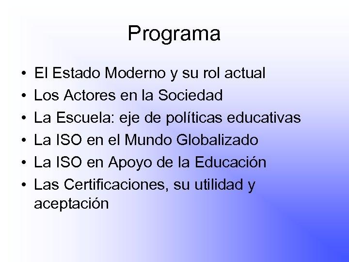 Programa • • • El Estado Moderno y su rol actual Los Actores en