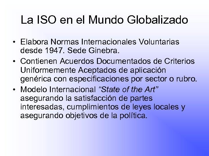 La ISO en el Mundo Globalizado • Elabora Normas Internacionales Voluntarias desde 1947. Sede