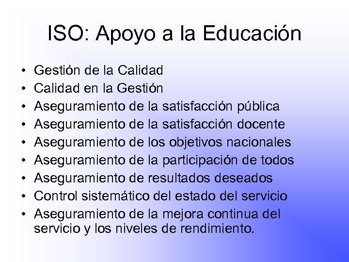 ISO: Apoyo a la Educación • • • Gestión de la Calidad en la
