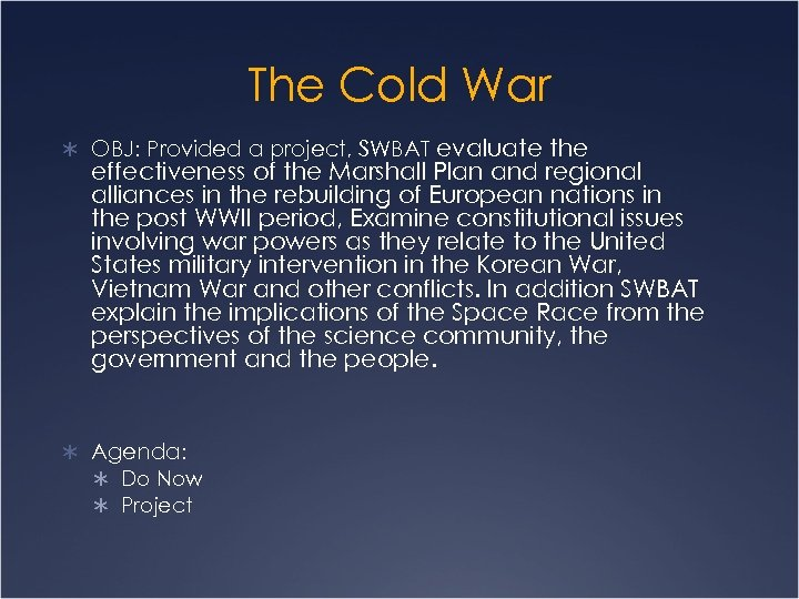 The Cold War Ü OBJ: Provided a project, SWBAT evaluate the effectiveness of the