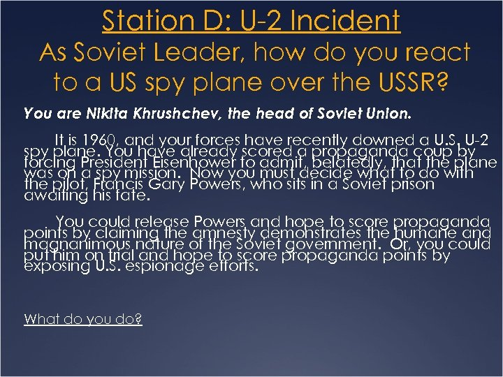 Station D: U-2 Incident As Soviet Leader, how do you react to a US