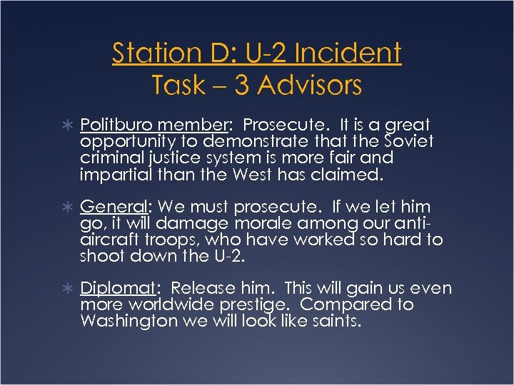 Station D: U-2 Incident Task – 3 Advisors Ü Politburo member: Prosecute. It is