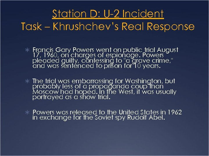 Station D: U-2 Incident Task – Khrushchev's Real Response Ü Francis Gary Powers went