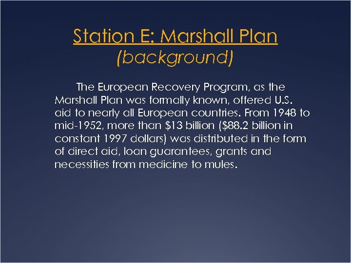 Station E: Marshall Plan (background) The European Recovery Program, as the Marshall Plan was