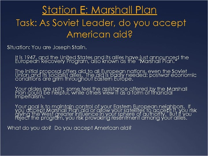 Station E: Marshall Plan Task: As Soviet Leader, do you accept American aid? Situation: