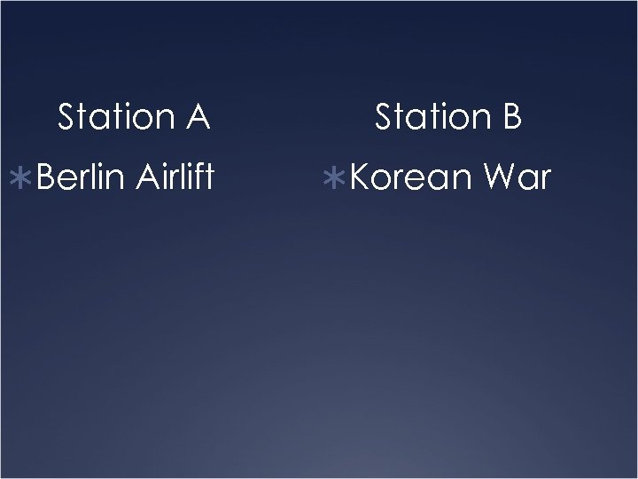 Station A ÜBerlin Airlift Station B ÜKorean War