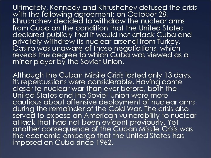 Ultimately, Kennedy and Khrushchev defused the crisis with the following agreement: on October 28,