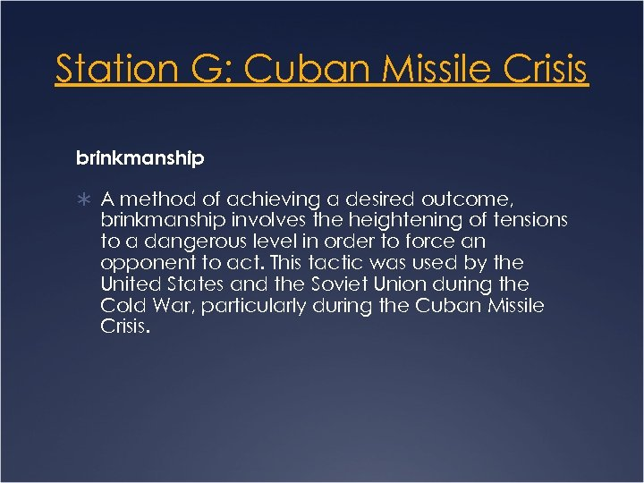 Station G: Cuban Missile Crisis brinkmanship Ü A method of achieving a desired outcome,