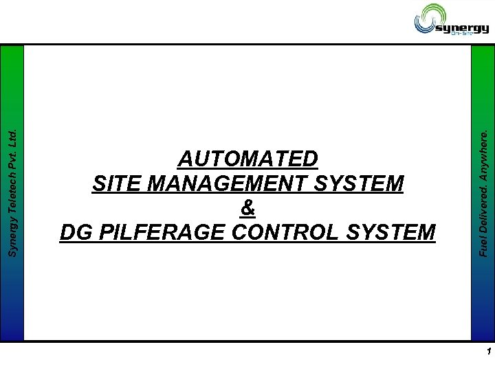 Fuel Delivered. Anywhere. Synergy Teletech Pvt. Ltd. AUTOMATED SITE MANAGEMENT SYSTEM & DG PILFERAGE