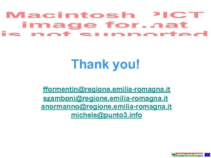 Thank you! fformentin@regione. emilia-romagna. it szamboni@regione. emilia-romagna. it anormanno@regione. emilia-romagna. it michele@punto 3. info