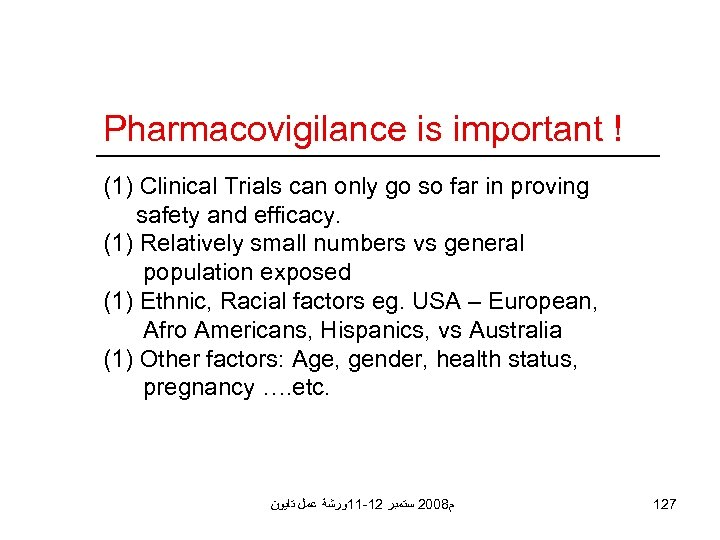 Pharmacovigilance is important ! (1) Clinical Trials can only go so far in proving