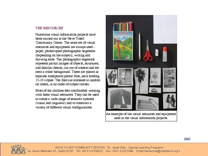 THE RESOURCES Numerous visual information projects have been carried out at the Neve Yosef