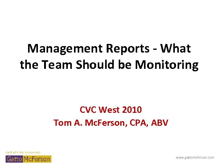Management Reports - What the Team Should be Monitoring CVC West 2010 Tom A.